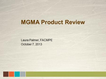 MGMA Product Review Laura Palmer, FACMPE October 7, 2013.