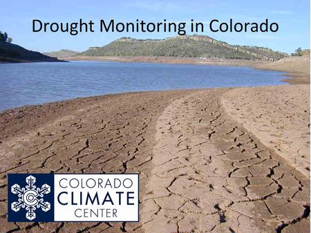 Drought Monitoring in Colorado. Overview Background on climate monitoring. Description of Drought Indices Used for Colorado – Colorado Modified Palmer.