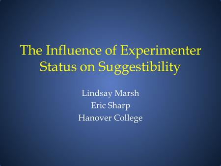 The Influence of Experimenter Status on Suggestibility Lindsay Marsh Eric Sharp Hanover College.