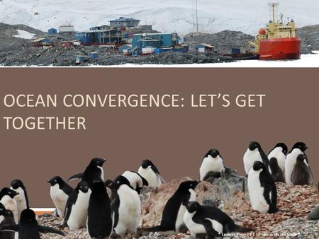 OCEAN CONVERGENCE: LET'S GET TOGETHER * Lesson Plan PPT to use with students *