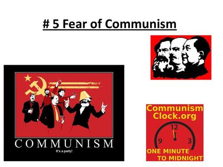 # 5 Fear of Communism. Opener: Define in your own words, what you know or remember from world history last year Communism:
