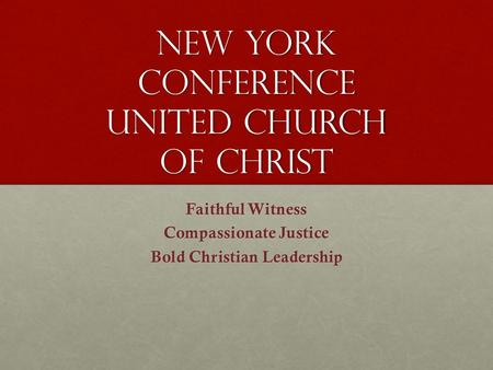 New York Conference United Church of Christ Faithful Witness Compassionate Justice Bold Christian Leadership.