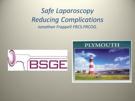 Safe Laparoscopy Reducing Complications Jonathan Frappell FRCS.FRCOG.