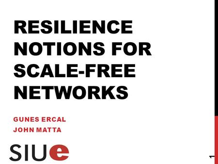 RESILIENCE NOTIONS FOR SCALE-FREE NETWORKS GUNES ERCAL JOHN MATTA 1.
