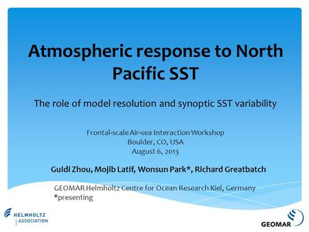 Atmospheric response to North Pacific SST The role of model resolution and synoptic SST variability Guidi Zhou, Mojib Latif, Wonsun Park*, Richard Greatbatch.