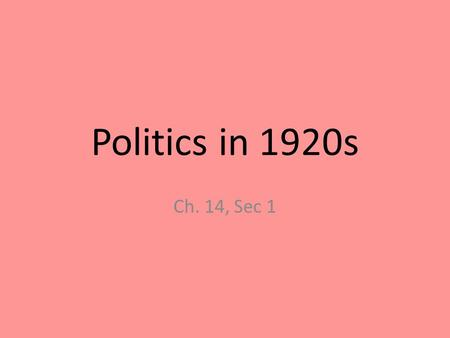 Politics in 1920s Ch. 14, Sec 1. The Red Scare 1917-1920-Russian Revolution. – Communists under Lenin overthrew Czar Nicholas II & took over Russia. Communism-