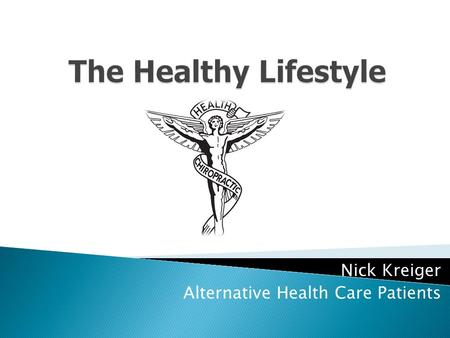 Nick Kreiger Alternative Health Care Patients  Chiropractic is a health care professional focused on the diagnosis and treatment neuromuscular disorders.