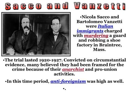 Italian immigrants murderingNicola Sacco and Bartolomeo Vanzetti were Italian immigrants charged with murdering a guard and robbing a shoe factory in Braintree,