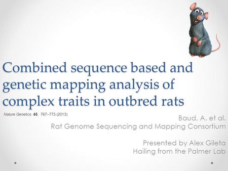 Combined sequence based and genetic mapping analysis of complex traits in outbred rats Baud, A. et al. Rat Genome Sequencing and Mapping Consortium Presented.