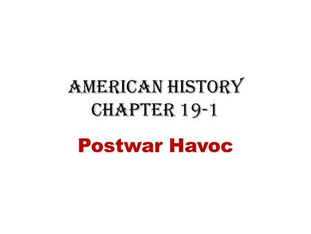 American History Chapter 19-1 Postwar Havoc. Post WWI Concerns American soldiers returning home brought a deadly flu virus. – Killed 10 times more Americans.