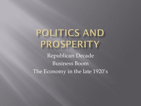 Republican Decade Business Boom The Economy in the late 1920's.