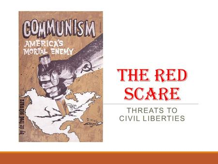 The Red Scare THREATS TO CIVIL LIBERTIES. Red Scare Fueled by 1917, Communist/Bolshevik Revolution in Russia (Lenin) Americans fear a communist takeover.