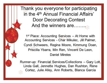 Thank you everyone for participating in the 4 th Annual Financial Affairs' Door Decorating Contest And the winners are…….. 1 st Place: Accounting Services.