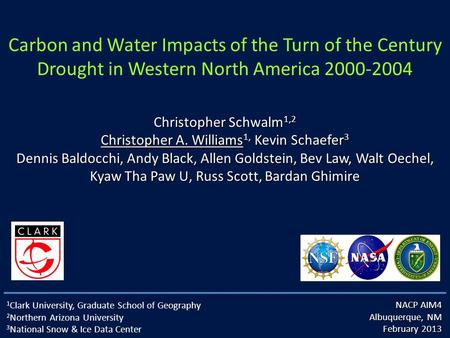 Carbon and Water Impacts of the Turn of the Century Drought in Western North America 2000-2004 1 Clark University, Graduate School of Geography 2 Northern.