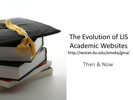 The Evolution of LIS Academic Websites  Then & Now.