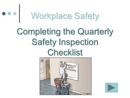 Workplace Safety Completing the Quarterly Safety Inspection Checklist.