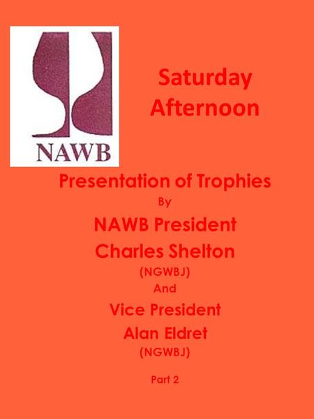 Saturday Afternoon Presentation of Trophies By NAWB President Charles Shelton (NGWBJ) And Vice President Alan Eldret (NGWBJ) Part 2.