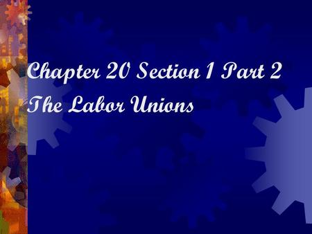 Chapter 20 Section 1 Part 2 The Labor Unions. A Time of Labor Unrest  Government wouldn't allow striking during the War  1919 U.S. saw more than 3,000.