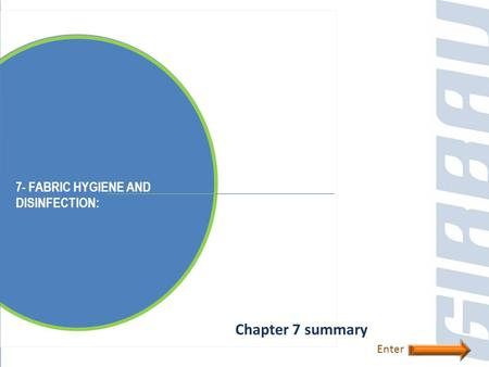 7- FABRIC HYGIENE AND DISINFECTION: Chapter 7 summary Enter.