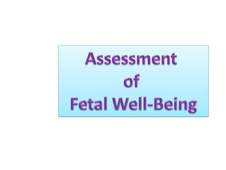 Assessment of Fetal Well-Being.