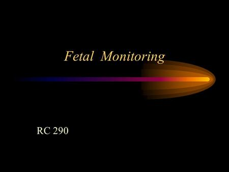 Fetal Monitoring RC 290 Estriol By-product of estrogen found in maternal urine –Production requires functional placenta and fetal adrenal cortex Levels.