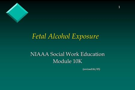 1 Fetal Alcohol Exposure NIAAA Social Work Education Module 10K (revised 06/05)