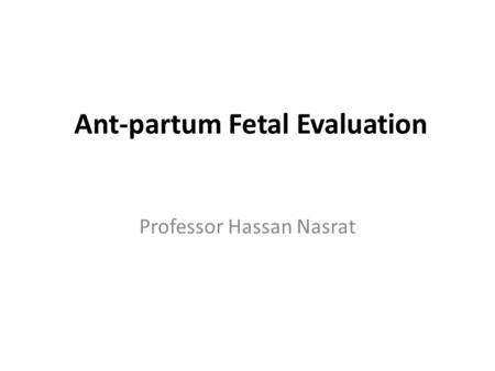 Ant-partum Fetal Evaluation