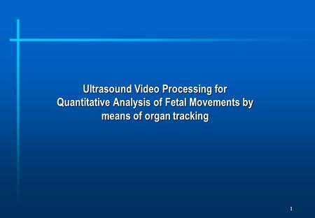 1 Ultrasound Video Processing for Quantitative Analysis of Fetal Movements by means of organ tracking.