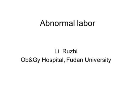 Abnormal labor Li Ruzhi Ob&Gy Hospital, Fudan University.