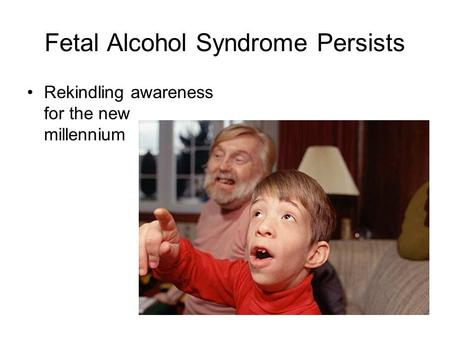 Fetal Alcohol Syndrome Persists Rekindling awareness for the new millennium.