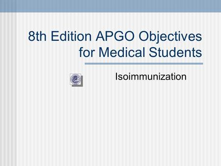 8th Edition APGO Objectives for Medical Students Isoimmunization.