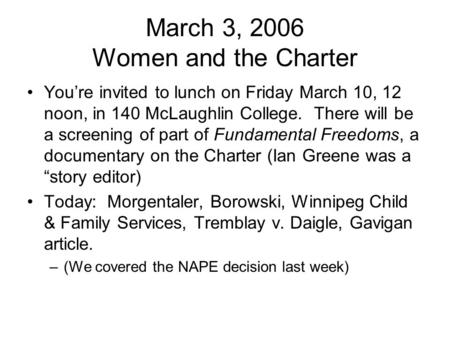 March 3, 2006 Women and the Charter You're invited to lunch on Friday March 10, 12 noon, in 140 McLaughlin College. There will be a screening of part of.