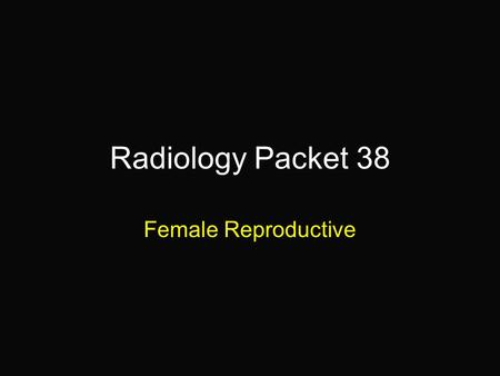 "Radiology Packet 38 Female Reproductive. 1-year old Valley Bulldog ""Pooch"" Hx: Presented following parturition of several pups. The owner is concerned."