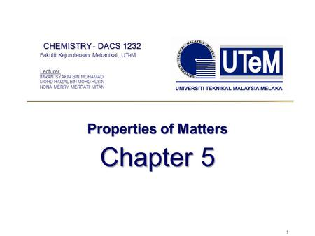 Chapter 5 Properties of Matters CHEMISTRY - DACS 1232