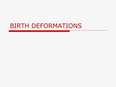 BIRTH DEFORMATIONS. INTRODUCTION  Positional deformations: abnormalities mechanically produced by alterations of the normal fetal environment, which.