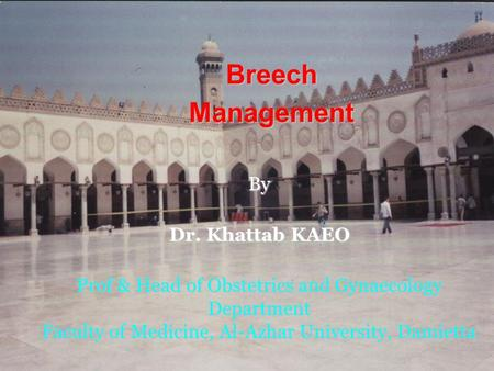 Breech Management By Dr. Khattab KAEO Prof & Head of Obstetrics and Gynaecology Department Faculty of Medicine, Al-Azhar University, Damietta.