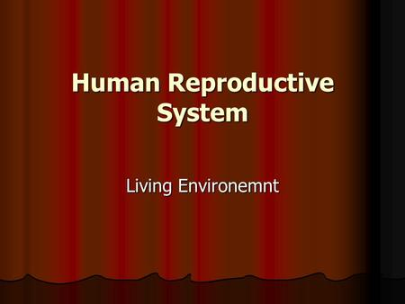 Human Reproductive System Living Environemnt. Puberty – when a person becomes sexually mature and is capable of reproduction. Puberty – when a person.