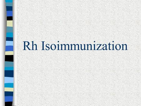 Rh Isoimmunization.