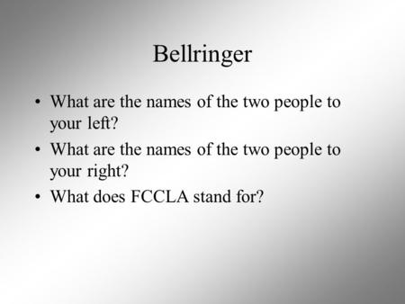 Bellringer What are the names of the two people to your left? What are the names of the two people to your right? What does FCCLA stand for?