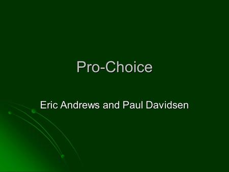 Pro-Choice Eric Andrews and Paul Davidsen. History In 1973, the Supreme Court guaranteed American women the right to choose abortion in In 1973, the Supreme.