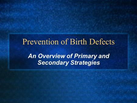 Prevention of Birth Defects An Overview of Primary and Secondary Strategies.