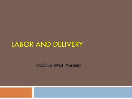 Labor and Delivery Dr.Zahra Awad Warsame.