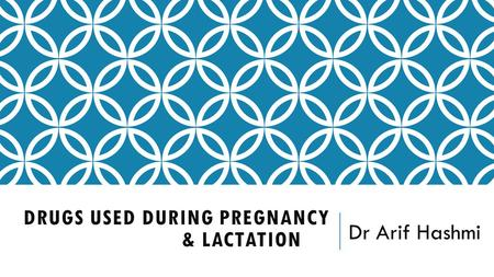 DRUGS USED DURING PREGNANCY & LACTATION Dr Arif Hashmi.