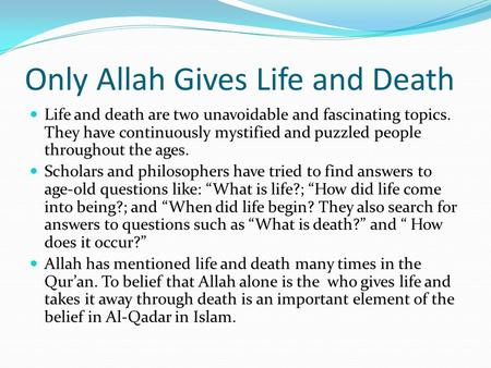 Only Allah Gives Life and Death Life and death are two unavoidable and fascinating topics. They have continuously mystified and puzzled people throughout.