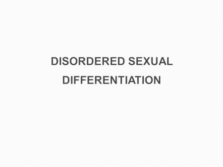 DISORDERED SEXUAL DIFFERENTIATION.  Ambiguous genitalia  New term: complex genital anomaly TERMINOLOGY.