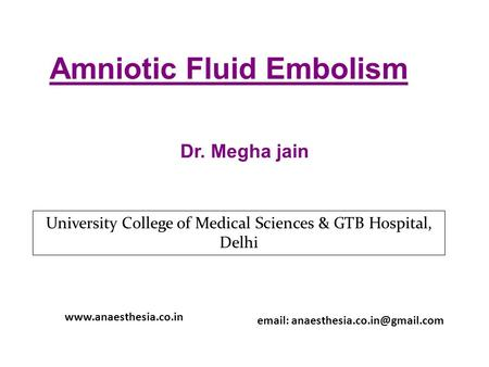 Amniotic Fluid Embolism Dr. Megha jain University College of Medical Sciences & GTB Hospital, Delhi