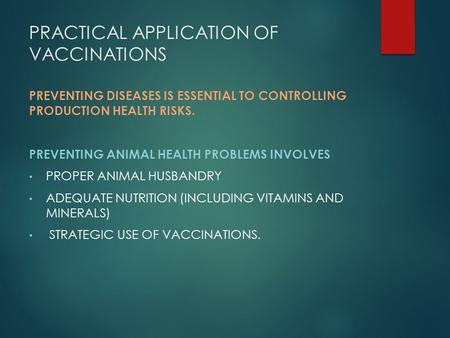 PRACTICAL APPLICATION OF VACCINATIONS PREVENTING DISEASES IS ESSENTIAL TO CONTROLLING PRODUCTION HEALTH RISKS. PREVENTING ANIMAL HEALTH PROBLEMS INVOLVES.