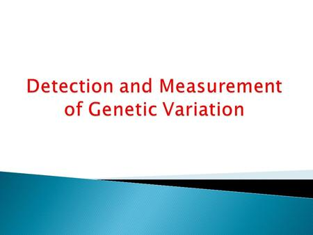 Detection and Measurement of Genetic Variation