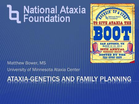 Matthew Bower, MS University of Minnesota Ataxia Center.