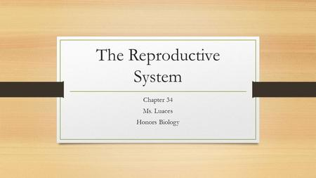 The Reproductive System Chapter 34 Ms. Luaces Honors Biology.
